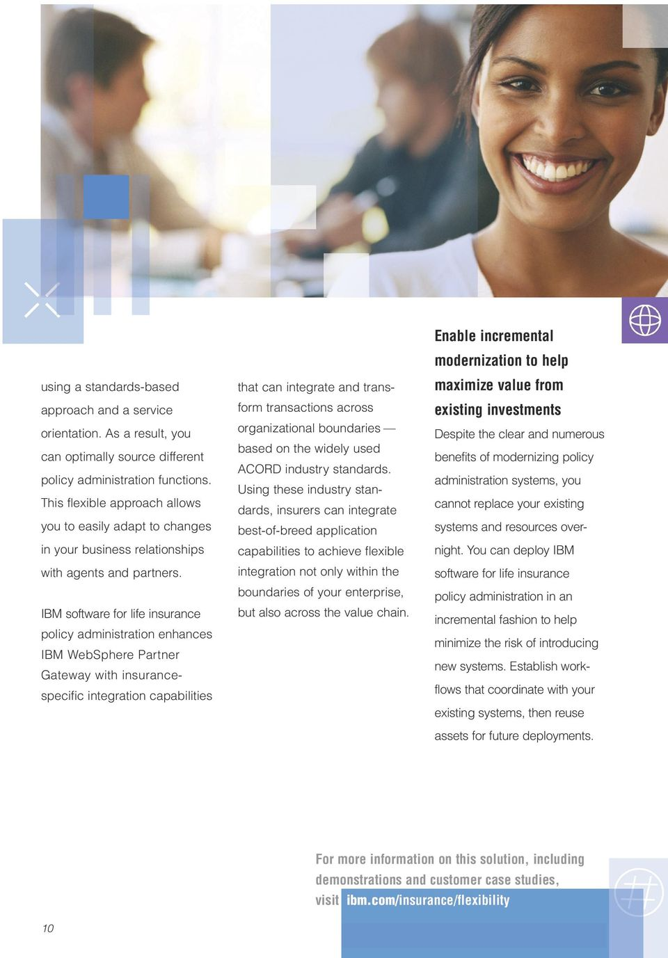 IBM software for life insurance policy administration enhances IBM WebSphere Partner Gateway with insurancespecific integration capabilities that can integrate and transform transactions across