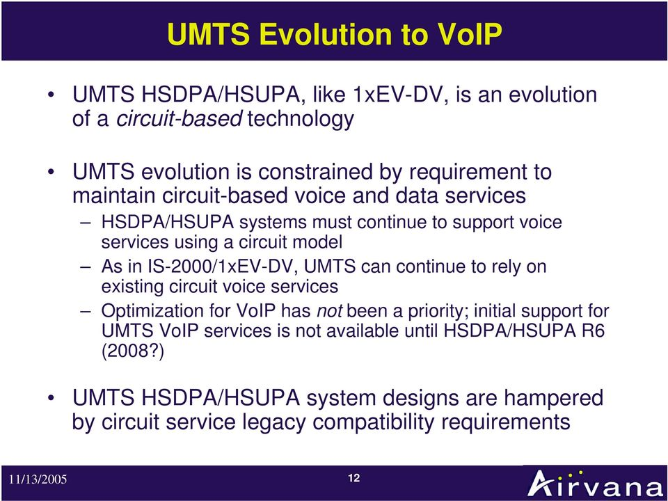 IS-2000/1xEV-DV, UMTS can continue to rely on existing circuit voice services Optimization for VoIP has not been a priority; initial support for