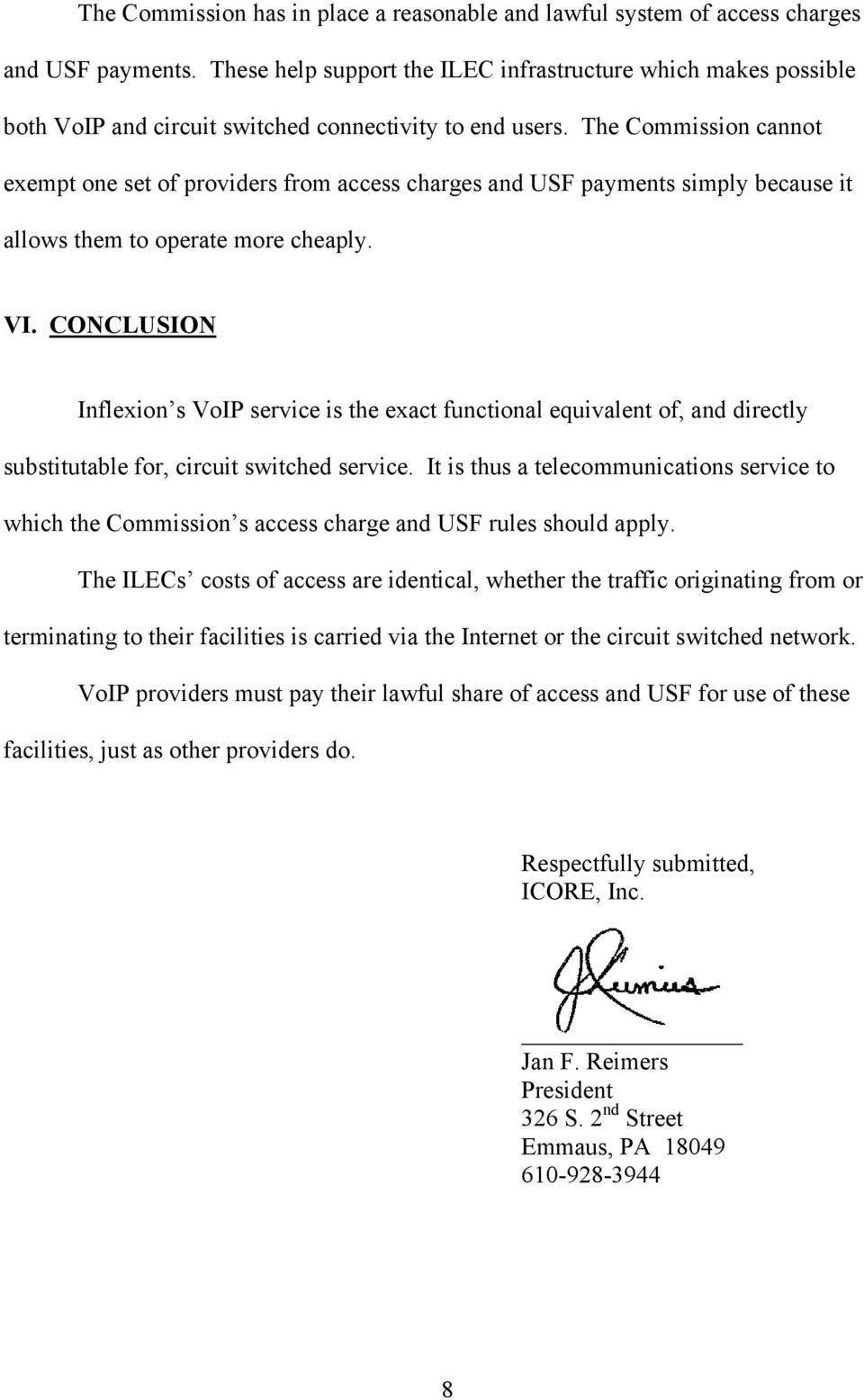 The Commission cannot exempt one set of providers from access charges and USF payments simply because it allows them to operate more cheaply. VI.