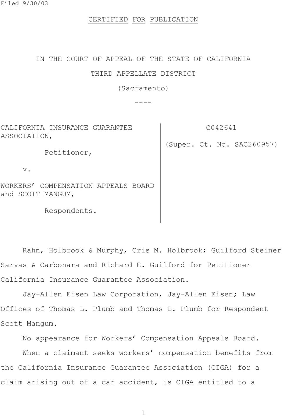 Guilford for Petitioner California Insurance Guarantee Association. Jay-Allen Eisen Law Corporation, Jay-Allen Eisen; Law Offices of Thomas L. Plumb and Thomas L. Plumb for Respondent Scott Mangum.