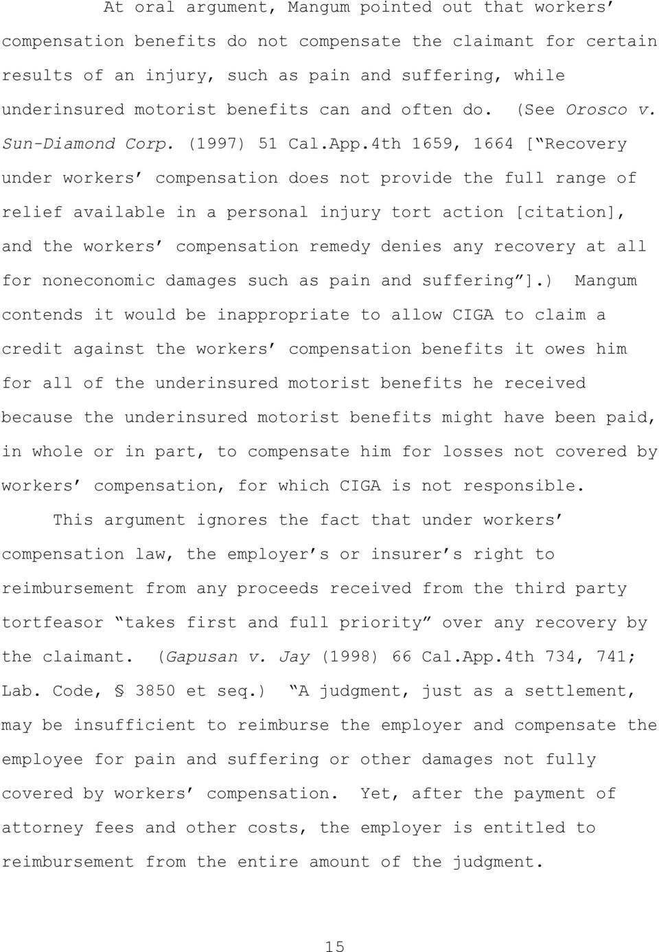 4th 1659, 1664 [ Recovery under workers compensation does not provide the full range of relief available in a personal injury tort action [citation], and the workers compensation remedy denies any