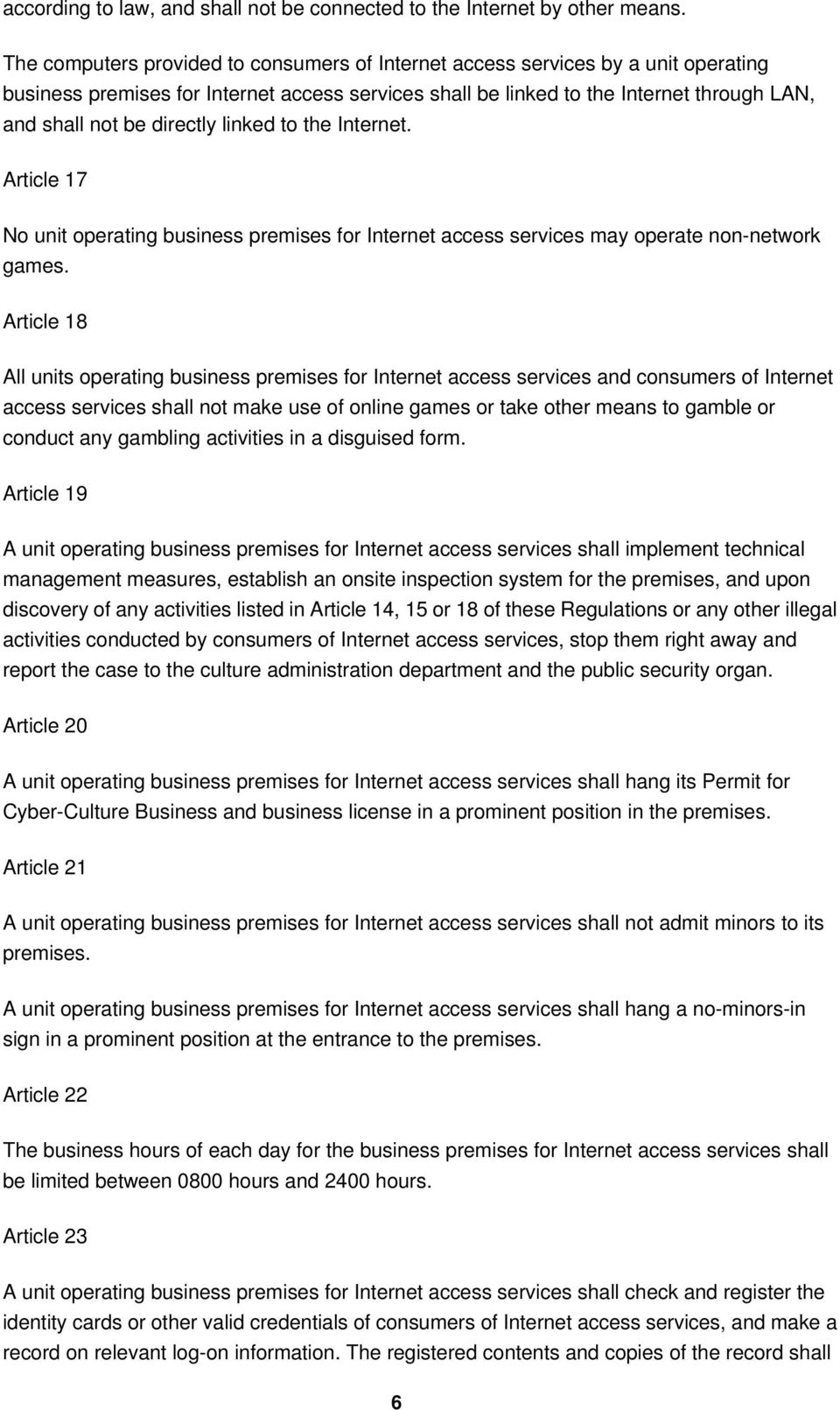 directly linked to the Internet. Article 17 No unit operating business premises for Internet access services may operate non-network games.