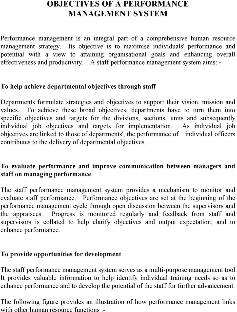 A staff performance management system aims: - To help achieve departmental objectives through staff Departments formulate strategies and objectives to support their vision, mission and values.