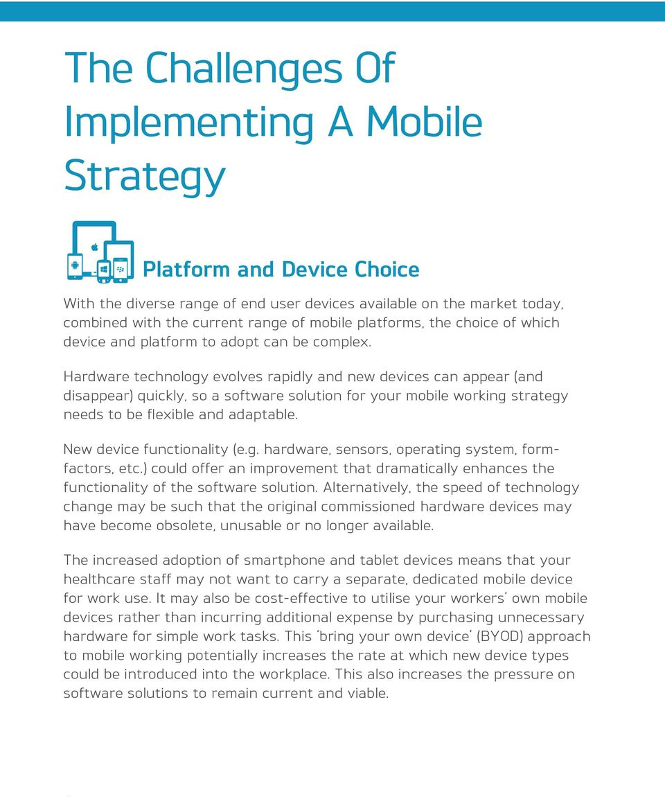 Hardware technology evolves rapidly and new devices can appear (and disappear) quickly, so a software solution for your mobile working strategy needs to be flexible and adaptable.