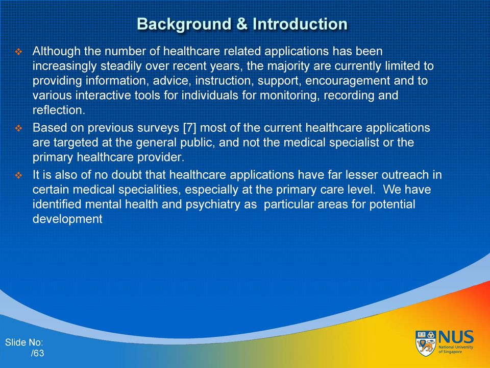 Based on previous surveys [7] most of the current healthcare applications are targeted at the general public, and not the medical specialist or the primary healthcare provider.