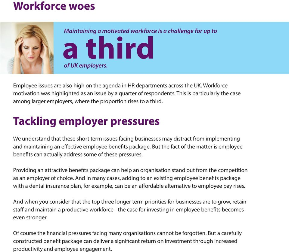 Tackling employer pressures We understand that these short term issues facing businesses may distract from implementing and maintaining an effective employee benefits package.