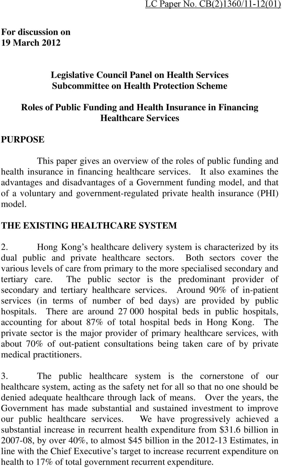 Healthcare Services PURPOSE This paper gives an overview of the roles of public funding and health insurance in financing healthcare services.