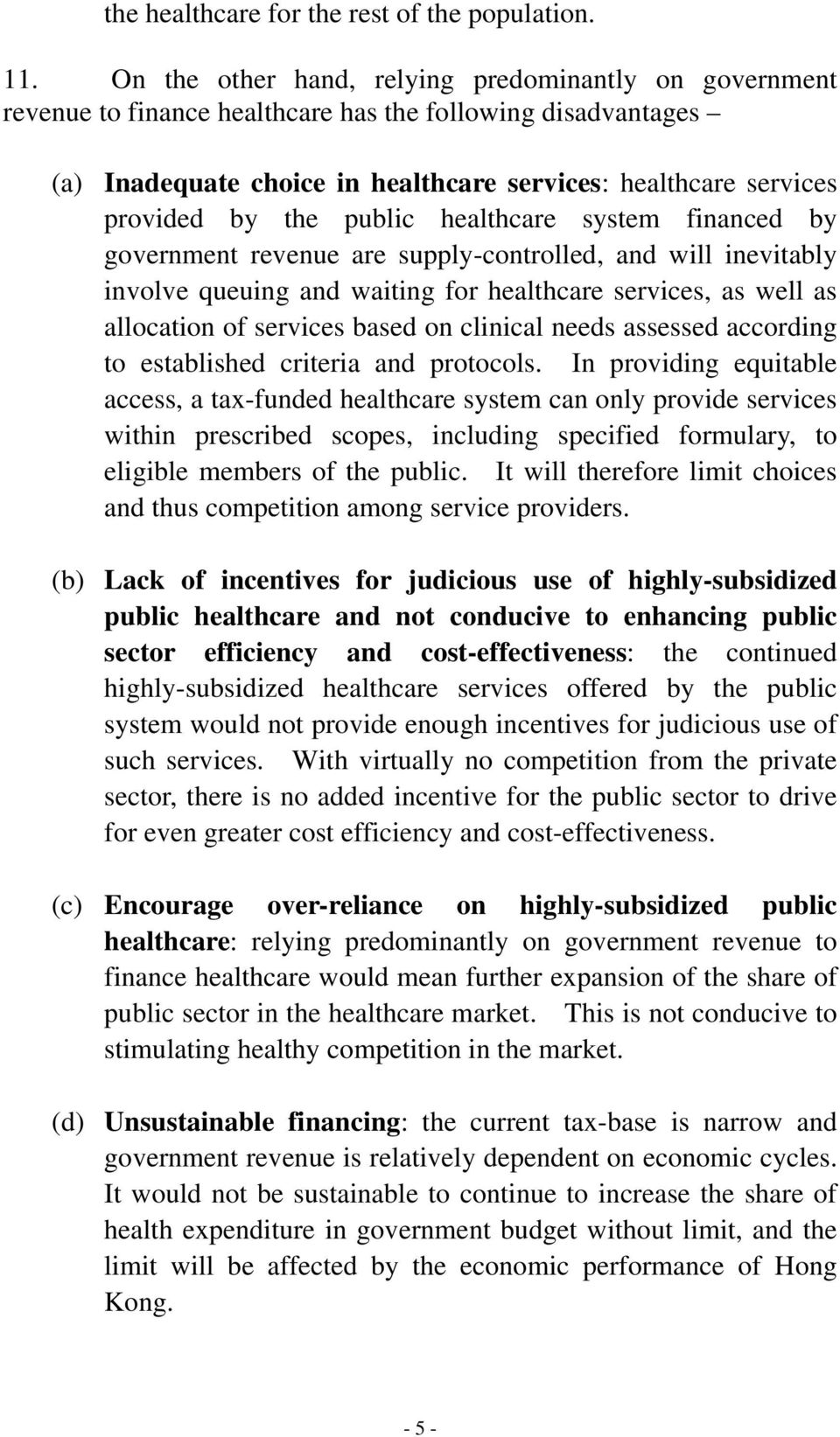 public healthcare system financed by government revenue are supply-controlled, and will inevitably involve queuing and waiting for healthcare services, as well as allocation of services based on