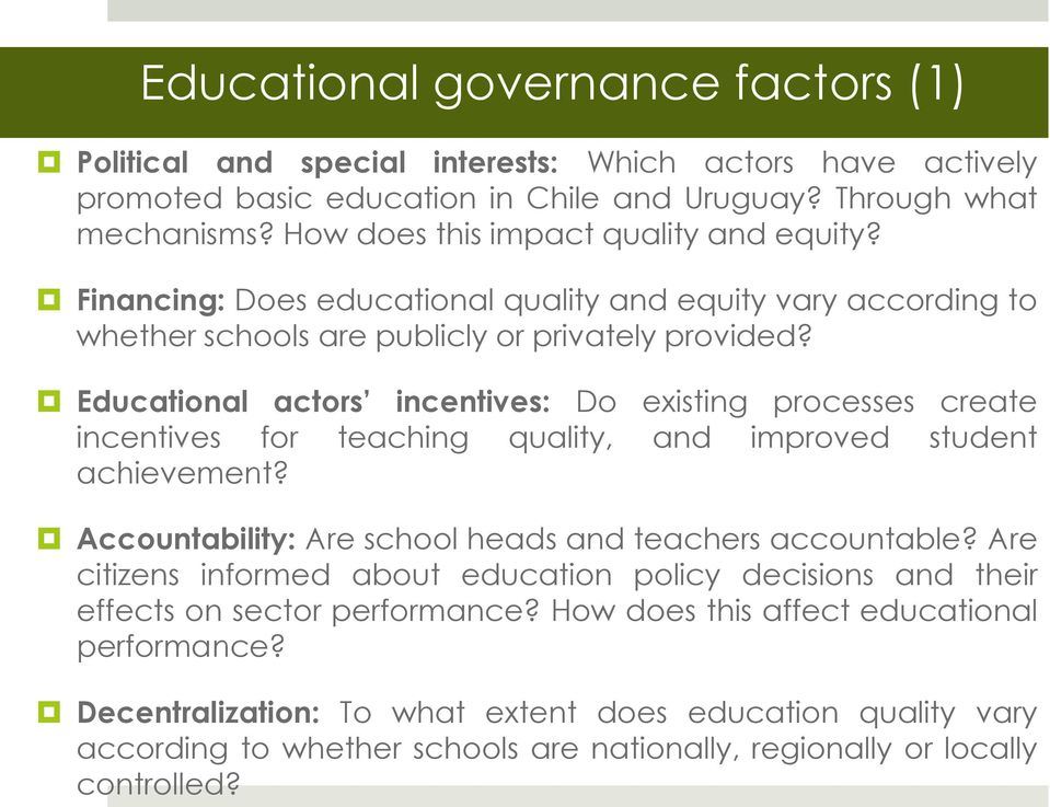 Educational actors incentives: Do existing processes create incentives for teaching quality, and improved student achievement? Accountability: Are school heads and teachers accountable?