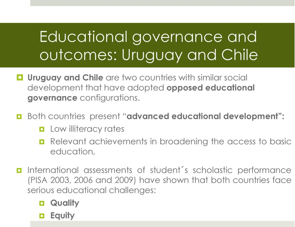 Both countries present advanced educational development : Low illiteracy rates Relevant achievements in broadening the access
