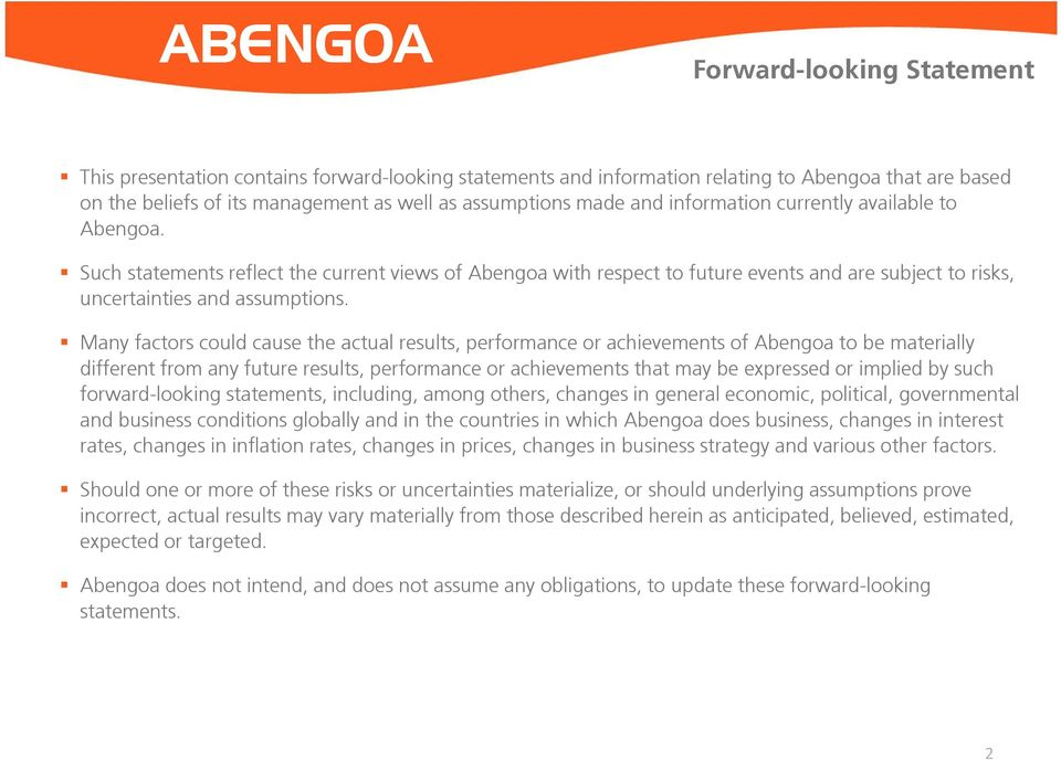 Many factors could cause the actual results, performance or achievements of Abengoa to be materially different from any future results, performance or achievements that may be expressed or implied by