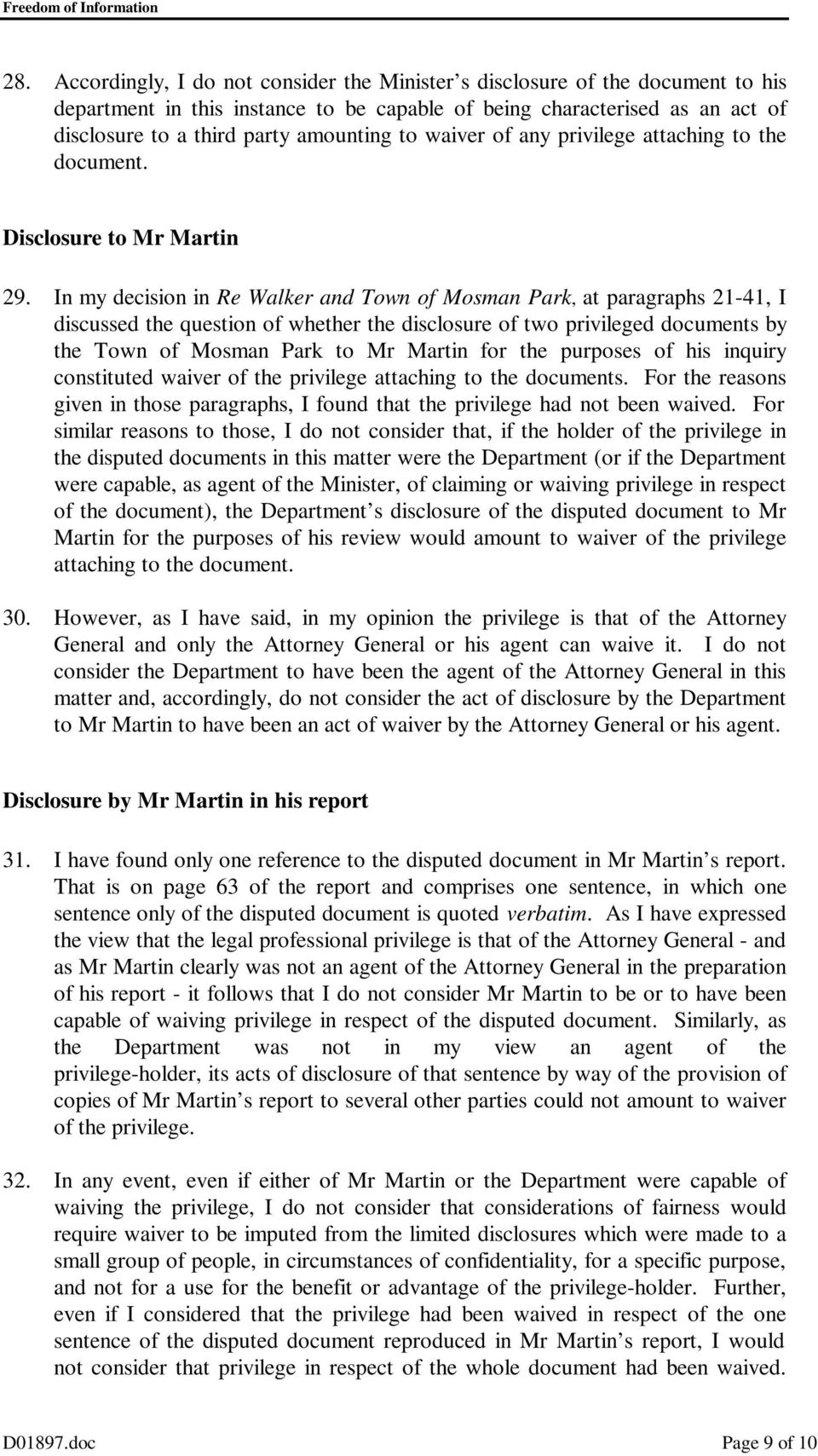 In my decision in Re Walker and Town of Mosman Park, at paragraphs 21-41, I discussed the question of whether the disclosure of two privileged documents by the Town of Mosman Park to Mr Martin for
