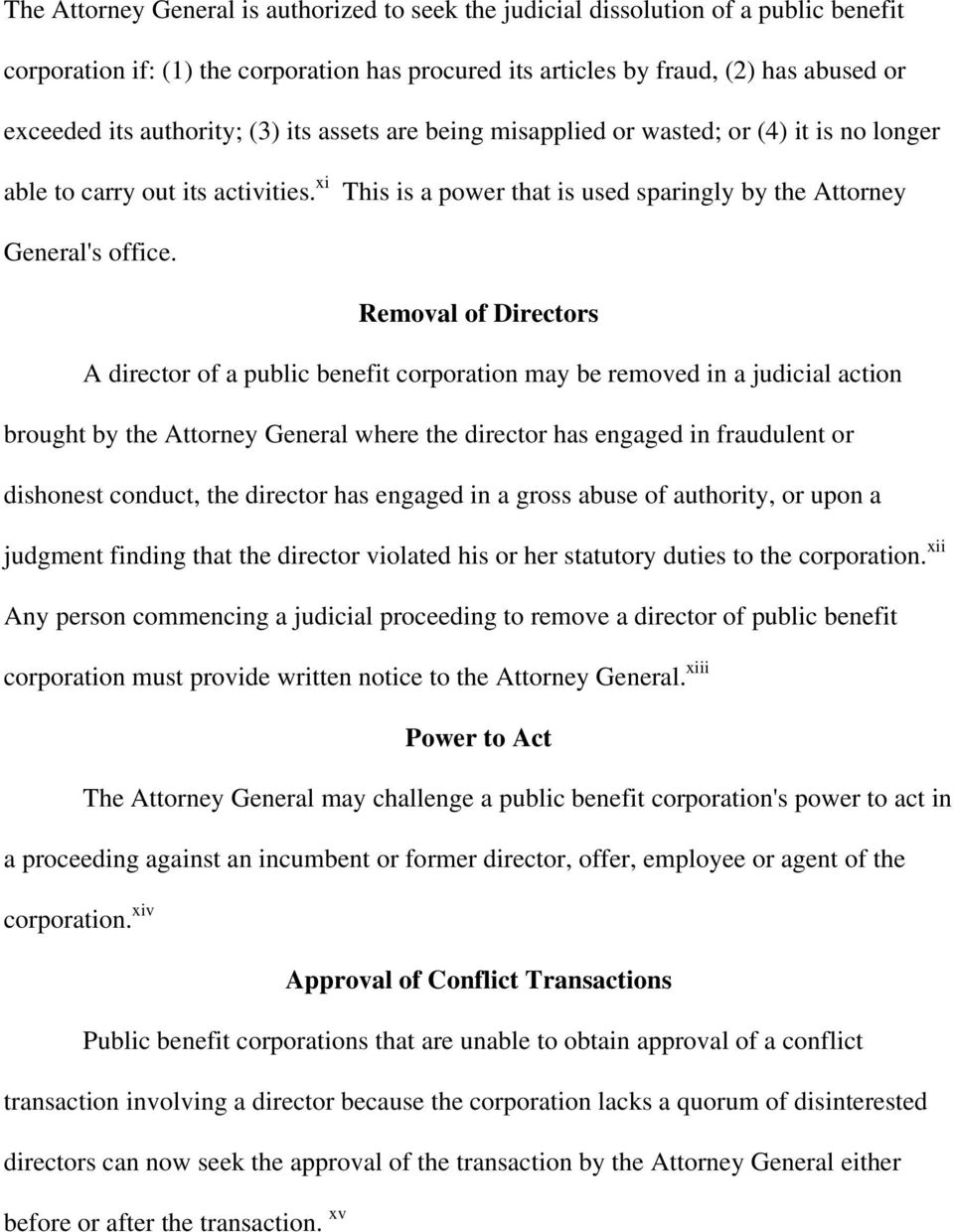 Removal of Directors A director of a public benefit corporation may be removed in a judicial action brought by the Attorney General where the director has engaged in fraudulent or dishonest conduct,