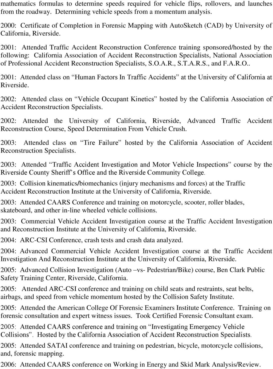 2001: Attended Traffic Accident Reconstruction Conference training sponsored/hosted by the following: California Association of Accident Reconstruction Specialists, National Association of