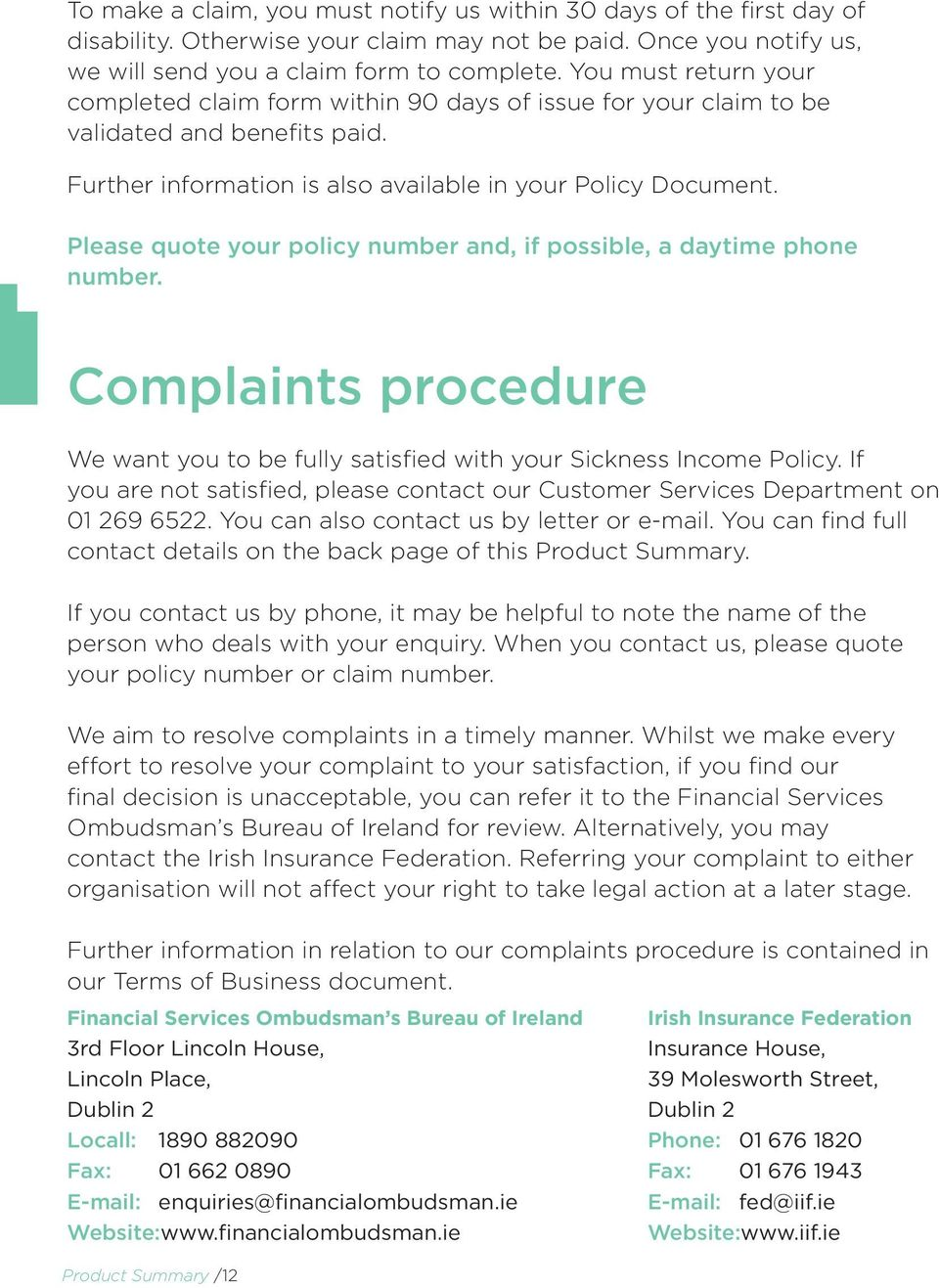 Please quote your policy number and, if possible, a daytime phone number. Complaints procedure We want you to be fully satisfied with your Sickness Income Policy.