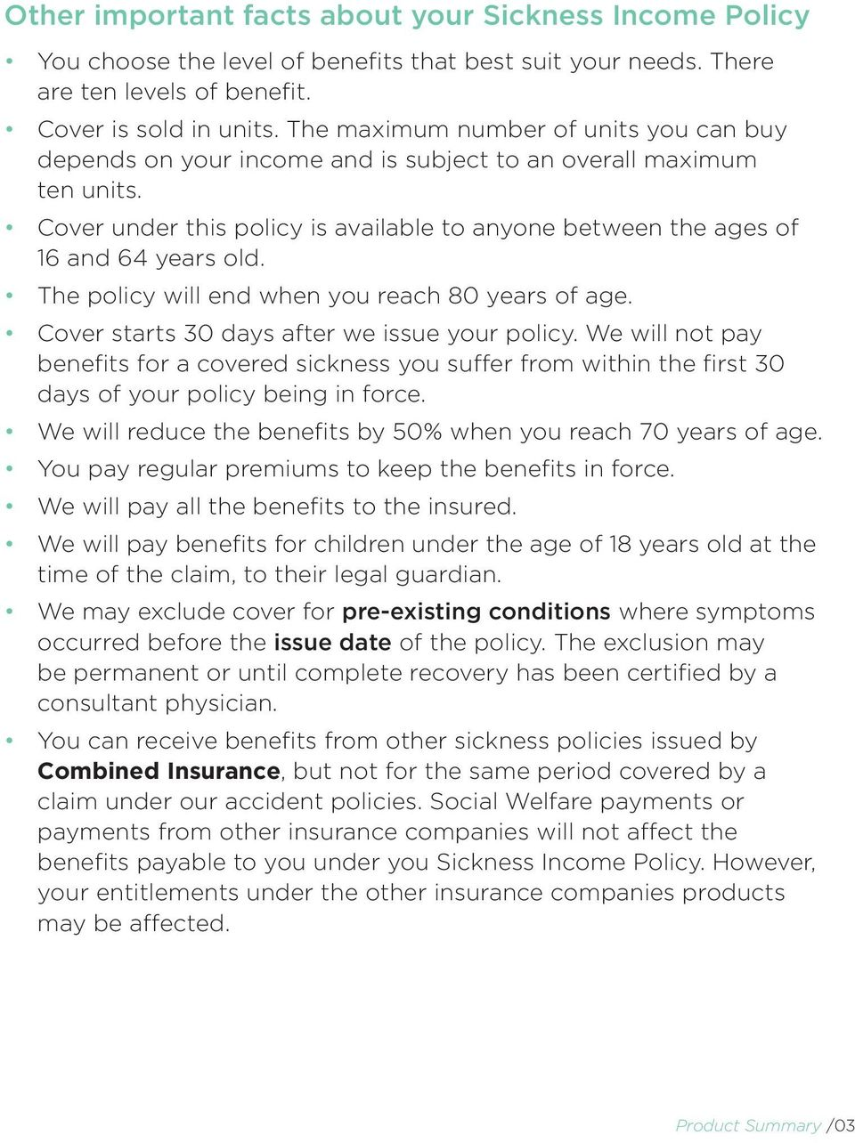 The policy will end when you reach 80 years of age. Cover starts 30 days after we issue your policy.