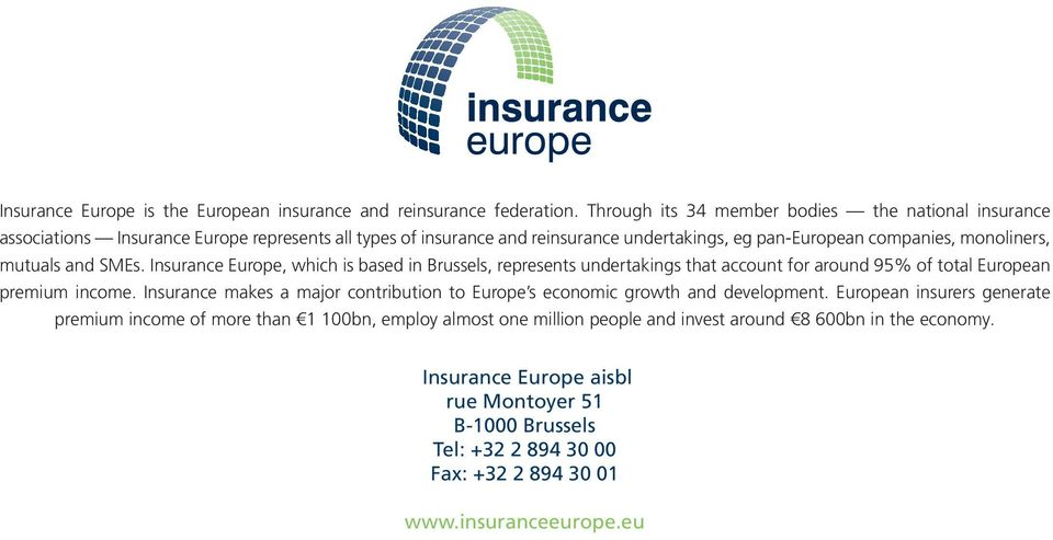 mutuals and SMEs. Insurance Europe, which is based in Brussels, represents undertakings that account for around 95% of total European premium income.