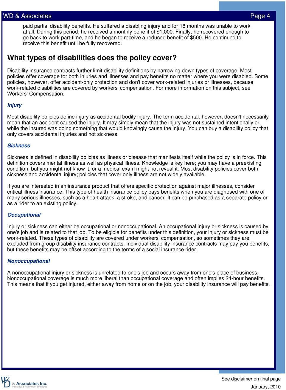 What types of disabilities does the policy cover? Disability insurance contracts further limit disability definitions by narrowing down types of coverage.
