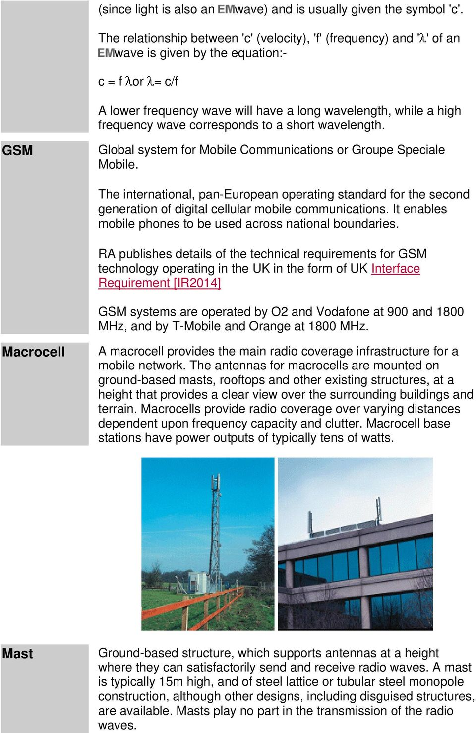 corresponds to a short wavelength. GSM Global system for Mobile Communications or Groupe Speciale Mobile.