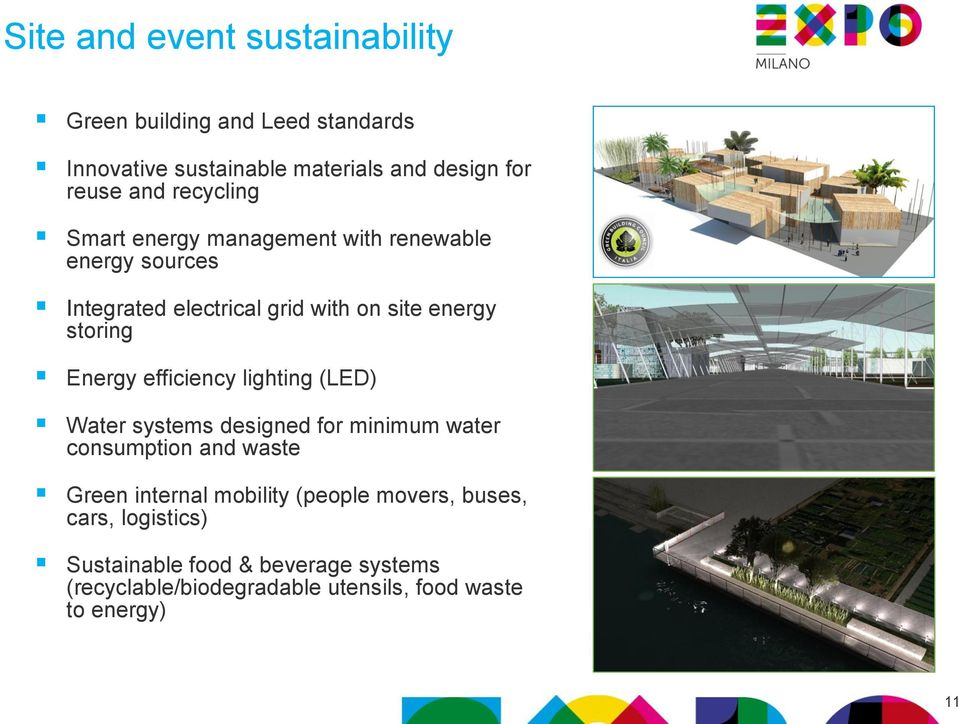 Energy efficiency lighting (LED) Water systems designed for minimum water consumption and waste Green internal mobility