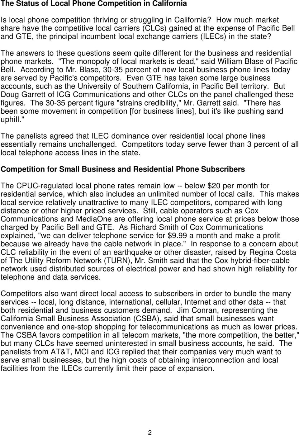 "The answers to these questions seem quite different for the business and residential phone markets. ""The monopoly of local markets is dead,"" said William Blase of Pacific Bell. According to Mr."