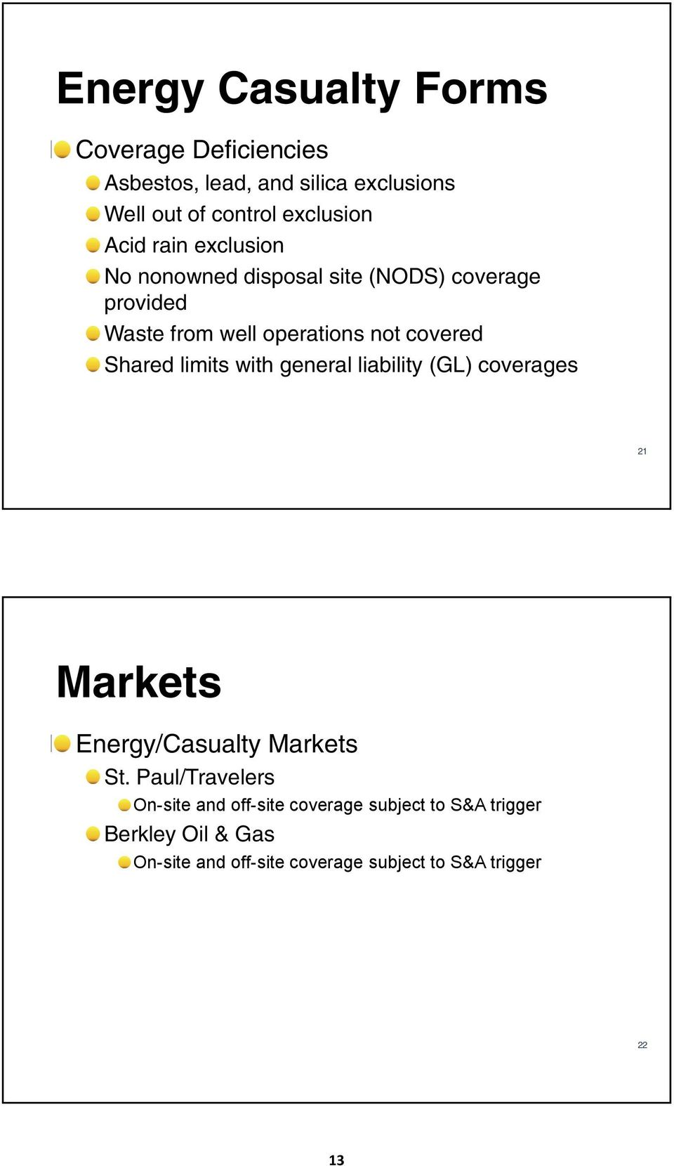 Shared limits with general liability (GL) coverages 21 Markets Energy/Casualty Markets St.