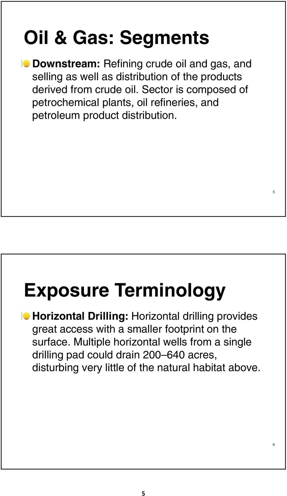 5 Exposure Terminology Horizontal Drilling: Horizontal drilling provides great access with a smaller footprint on the