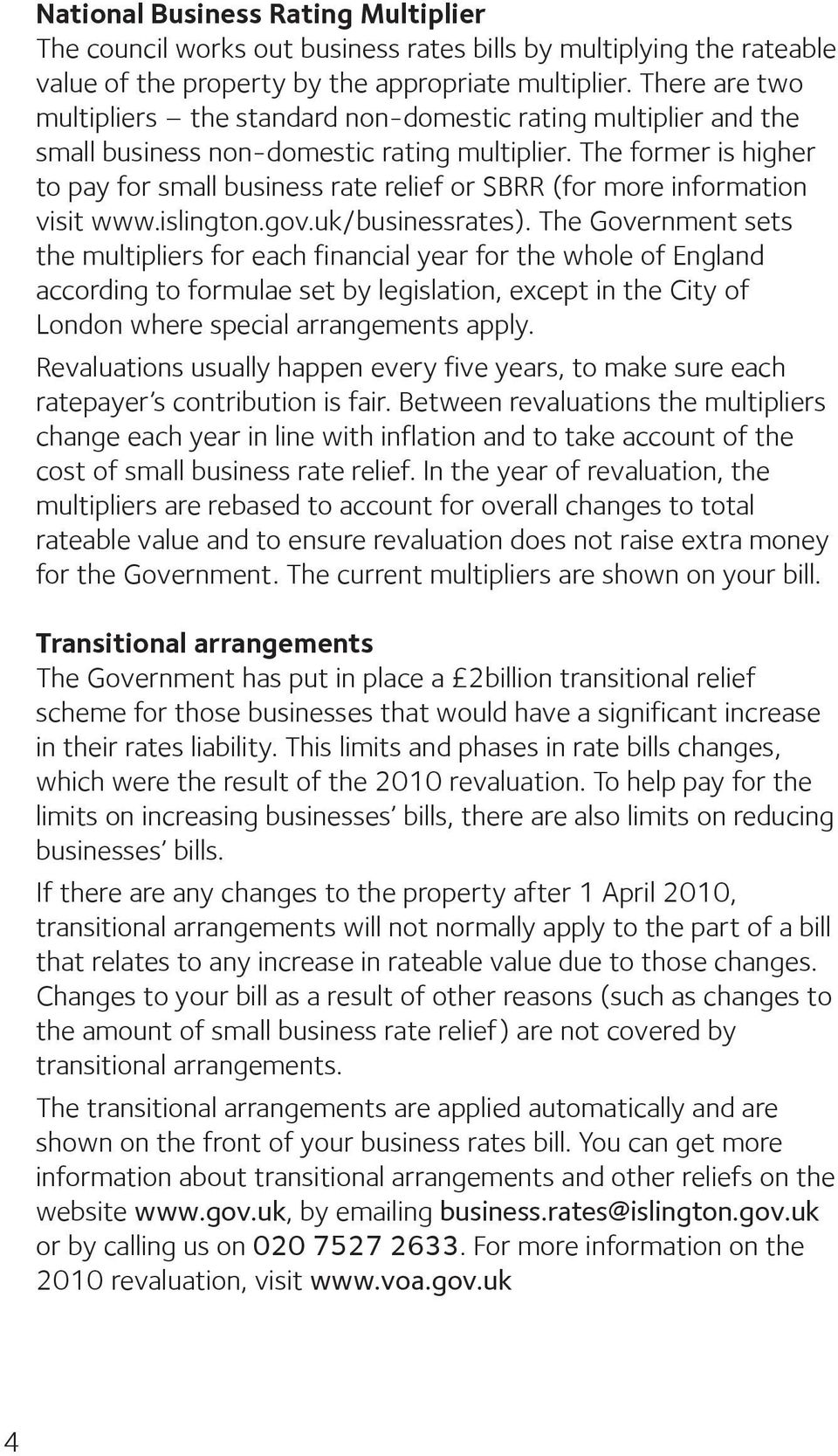The former is higher to pay for small business rate relief or SBRR (for more information visit www.islington.gov.uk/businessrates).