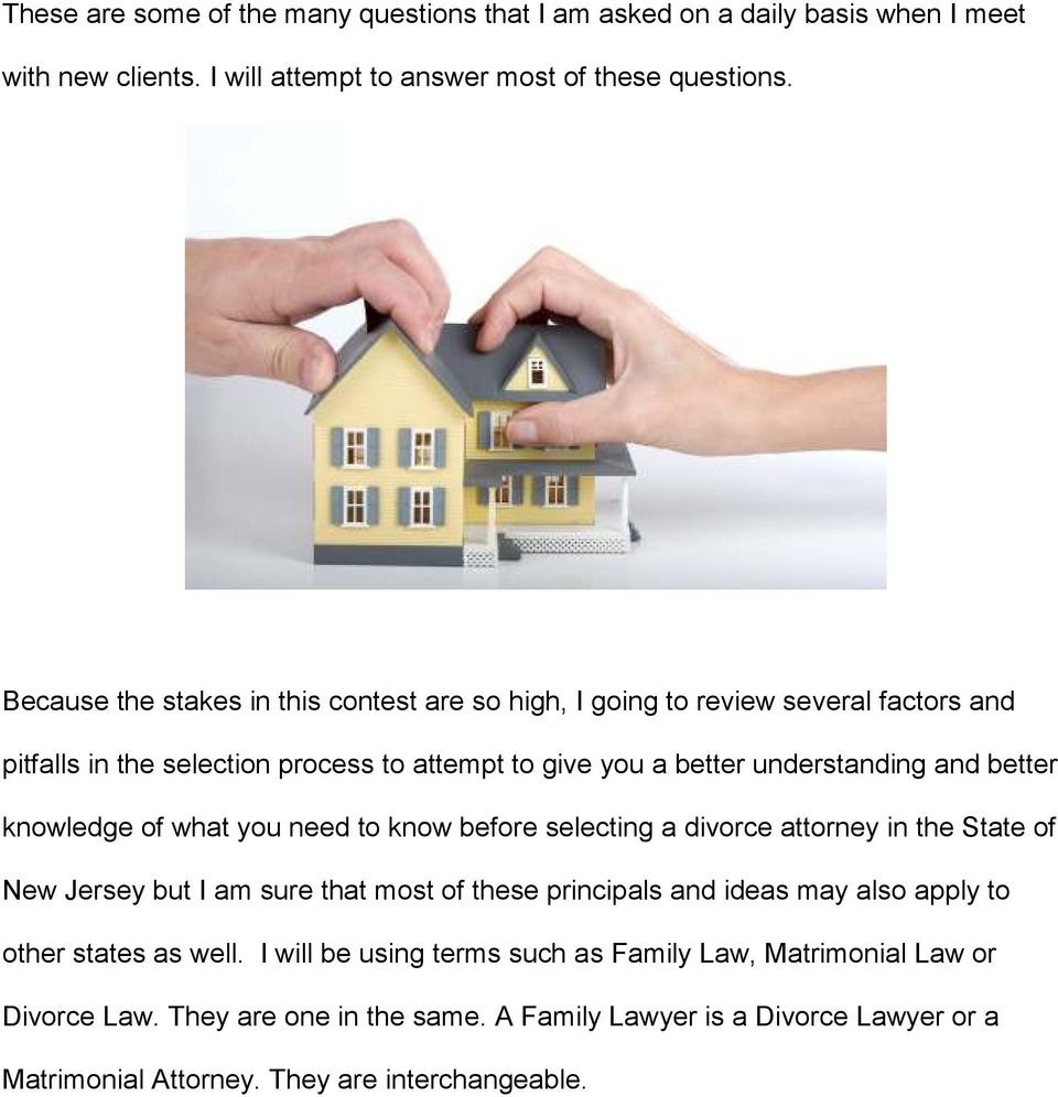 knowledge of what you need to know before selecting a divorce attorney in the State of New Jersey but I am sure that most of these principals and ideas may also apply to other