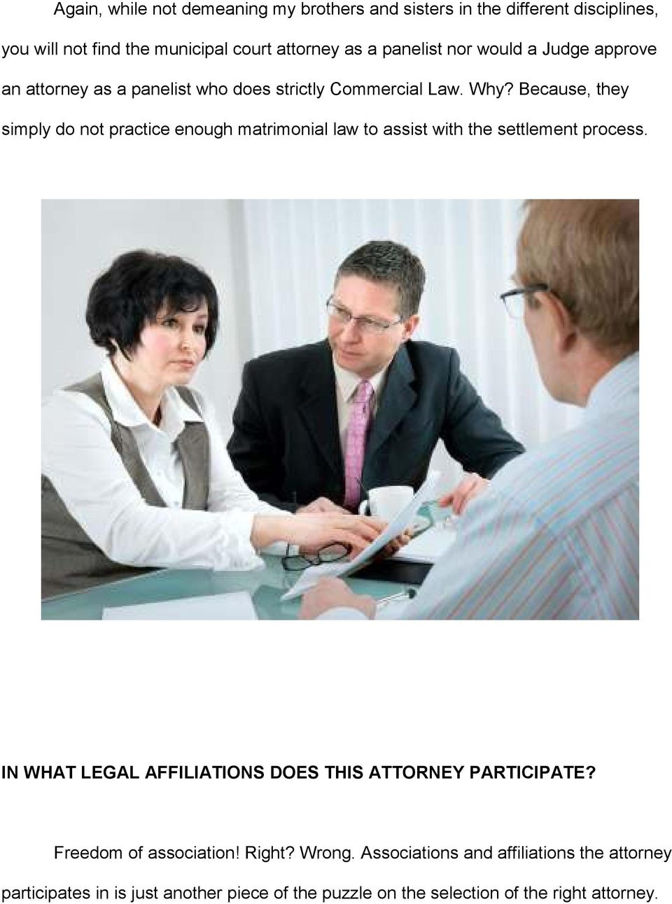 Because, they simply do not practice enough matrimonial law to assist with the settlement process.