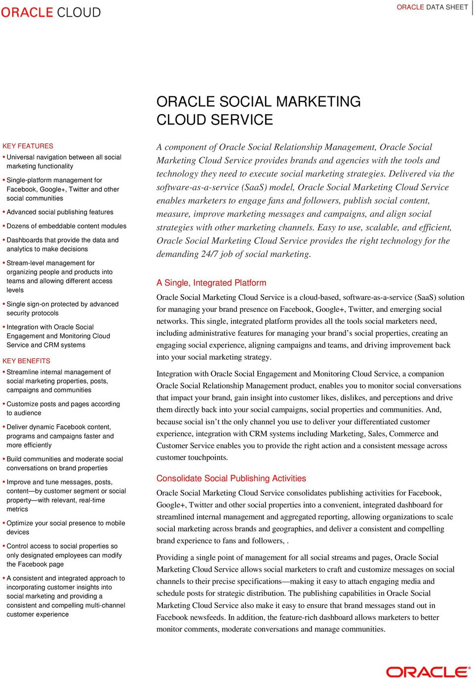 products into teams and allowing different access levels Single sign-on protected by advanced security protocols Integration with Oracle Social Engagement and Monitoring Cloud Service and CRM systems