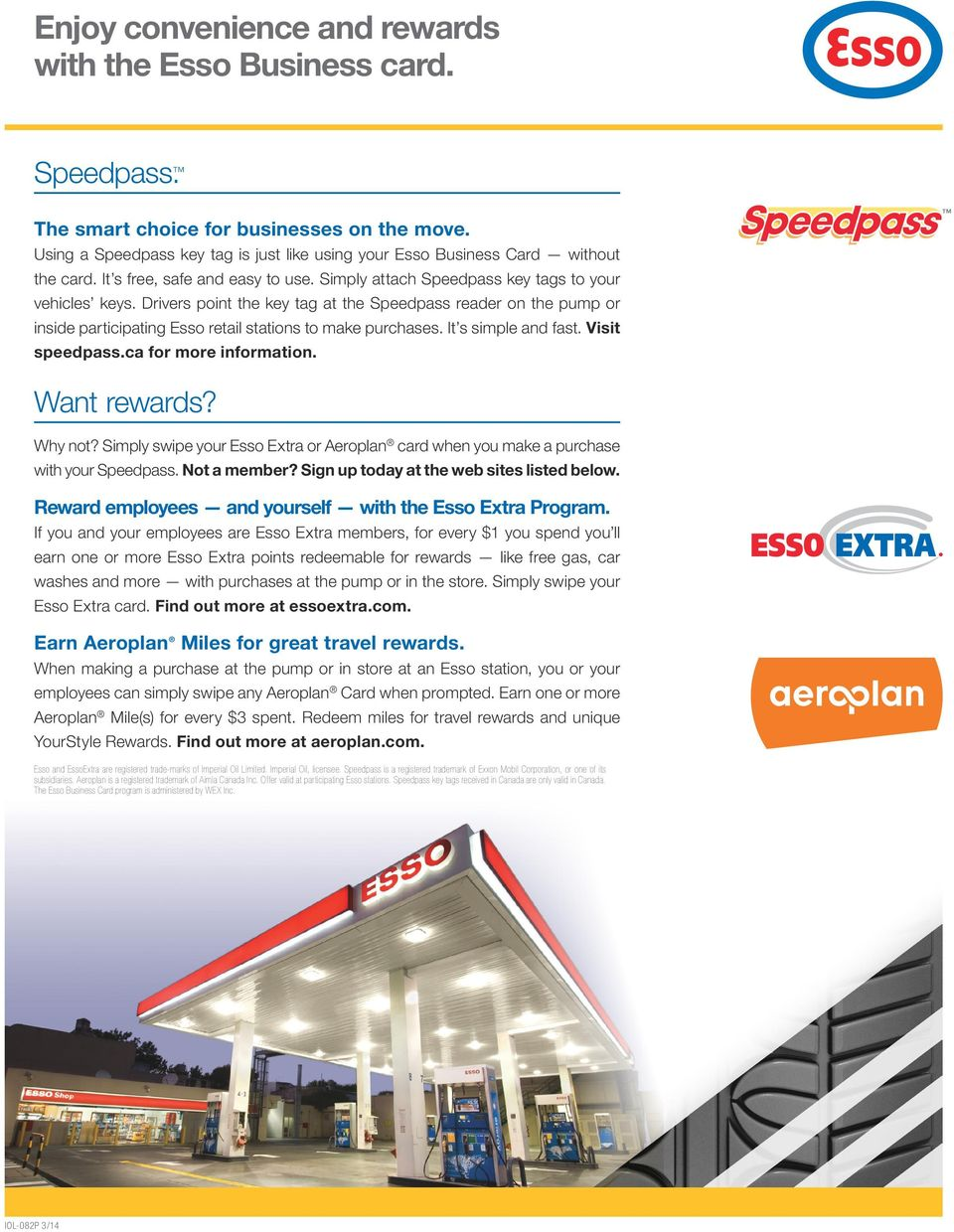 Drivers point the key tag at the Speedpass reader on the pump or inside participating Esso retail stations to make purchases. It s simple and fast. Visit speedpass.ca for more information.