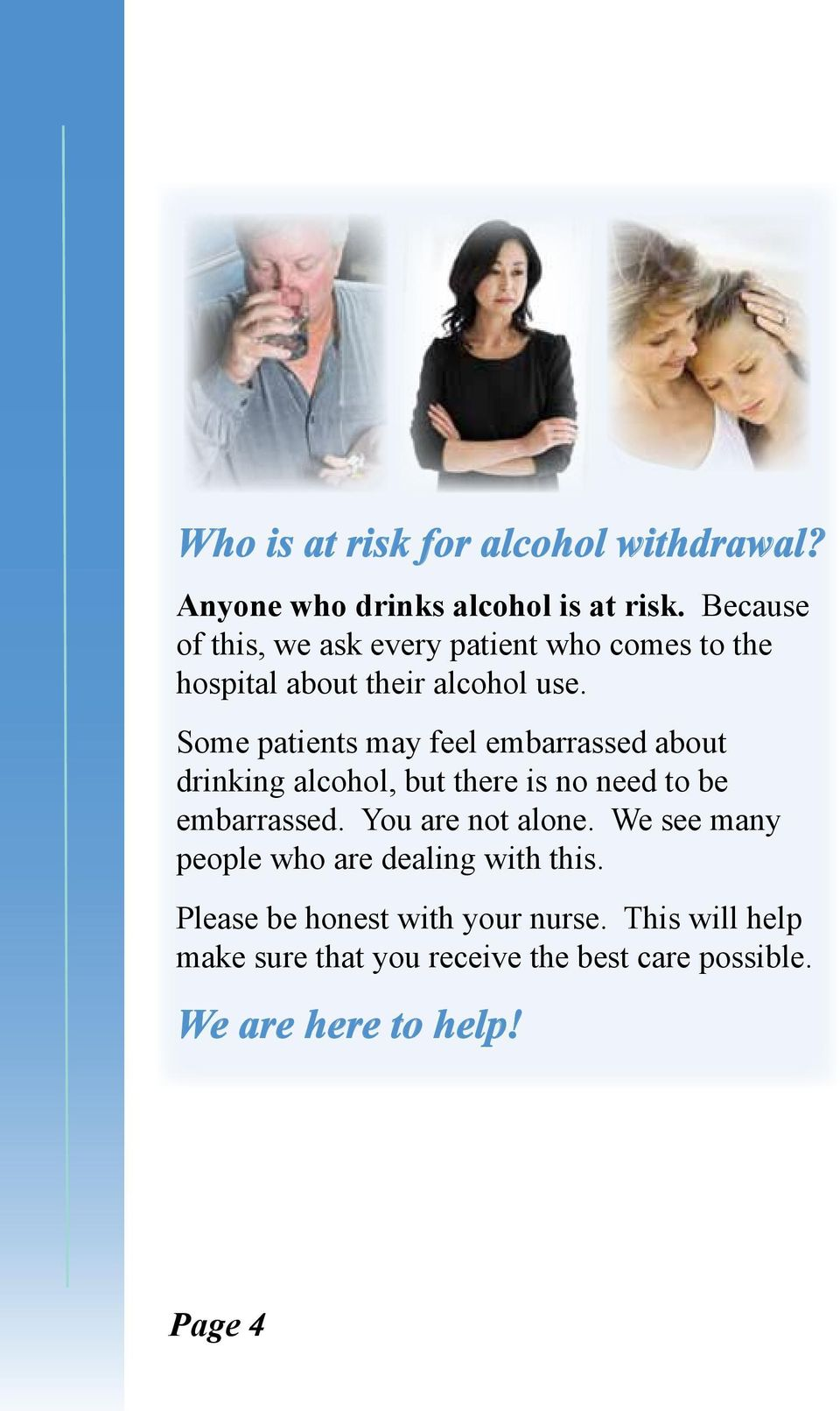 Some patients may feel embarrassed about drinking alcohol, but there is no need to be embarrassed.