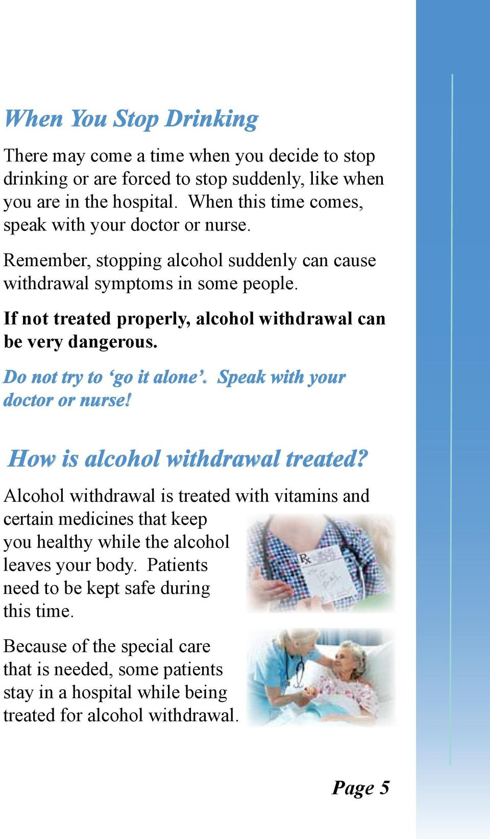 If not treated properly, alcohol withdrawal can be very dangerous. Do not try to go it alone. Speak with your doctor or nurse! How is alcohol withdrawal treated?