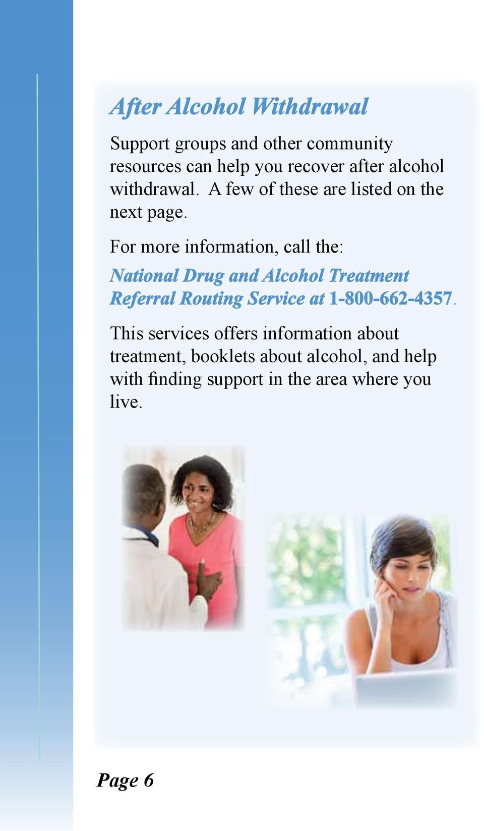 For more information, call the: National Drug and Alcohol Treatment Referral Routing Service at