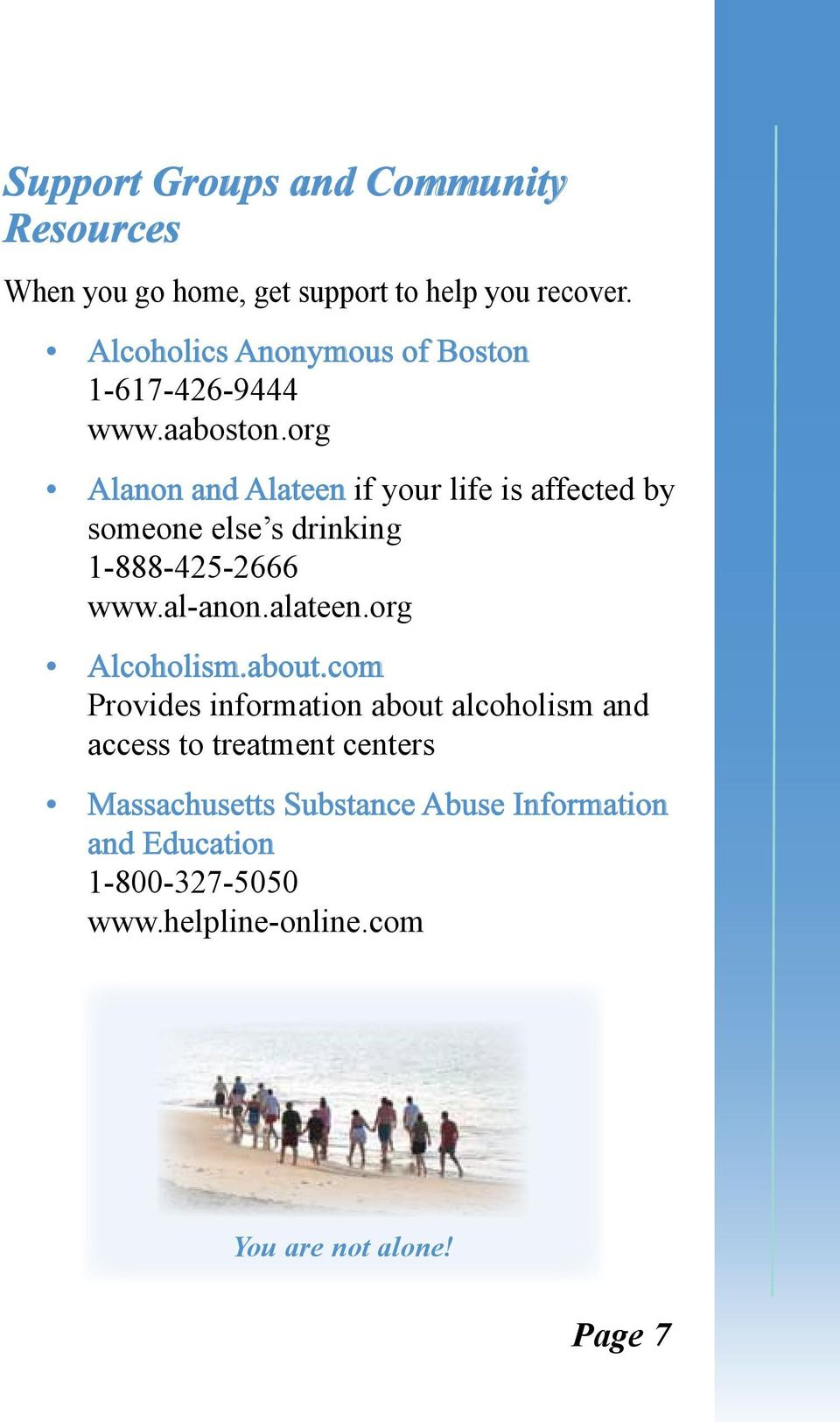 org Alanon and Alateen if your life is affected by someone else s drinking 1-888-425-2666 www.al-anon.alateen.