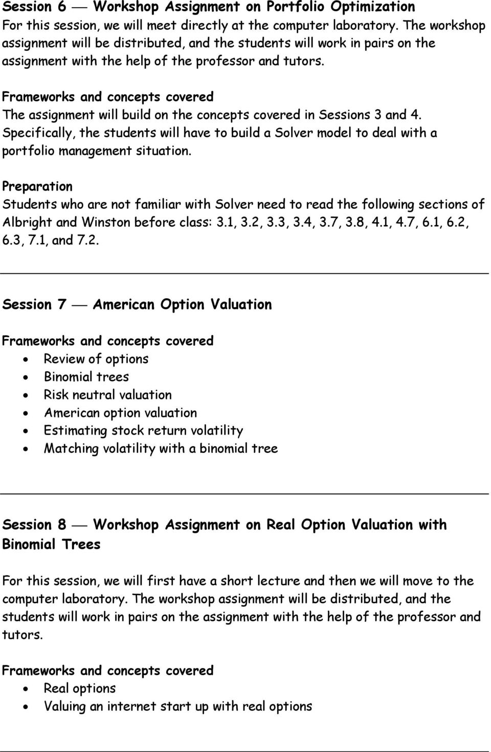 The assignment will build on the concepts covered in Sessions 3 and 4. Specifically, the students will have to build a Solver model to deal with a portfolio management situation.