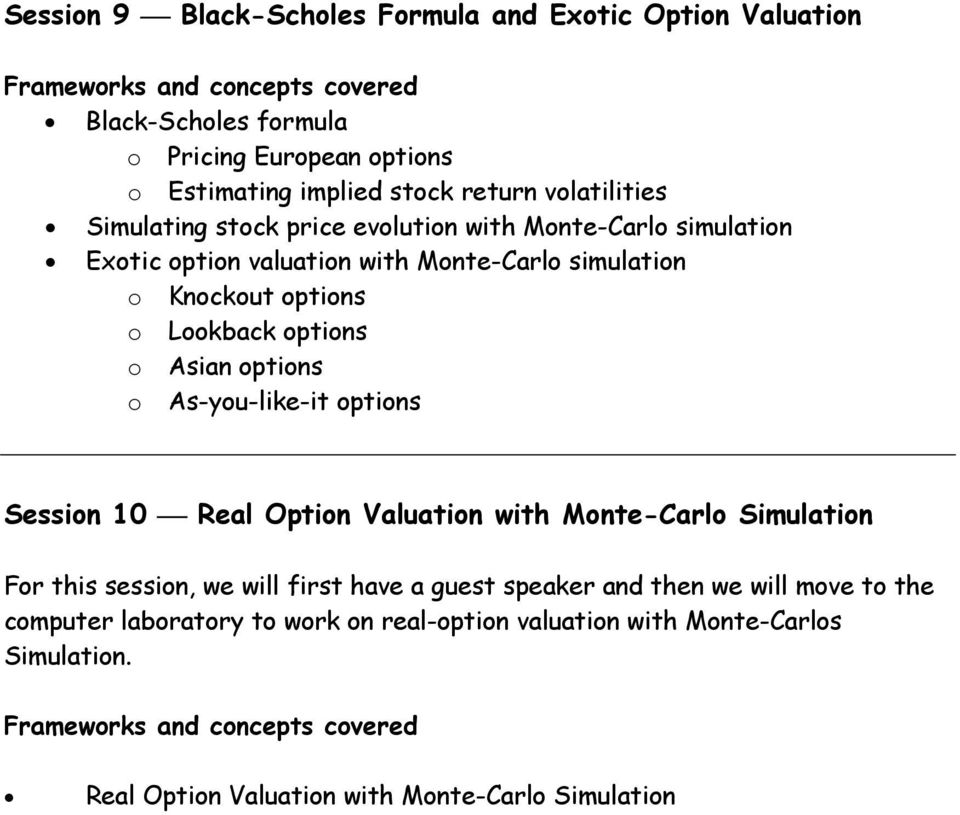 Asian options o As-you-like-it options Session 10 Real Option Valuation with Monte-Carlo Simulation For this session, we will first have a guest speaker