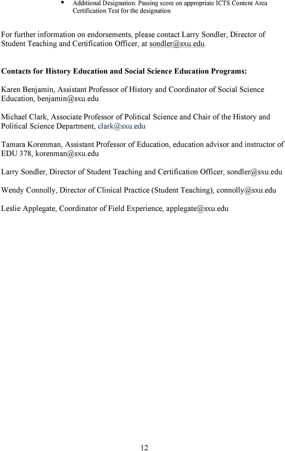 Contacts for History Education and Social Science Education Programs: Karen Benjamin, Assistant Professor of History and Coordinator of Social Science Education, benjamin@sxu.