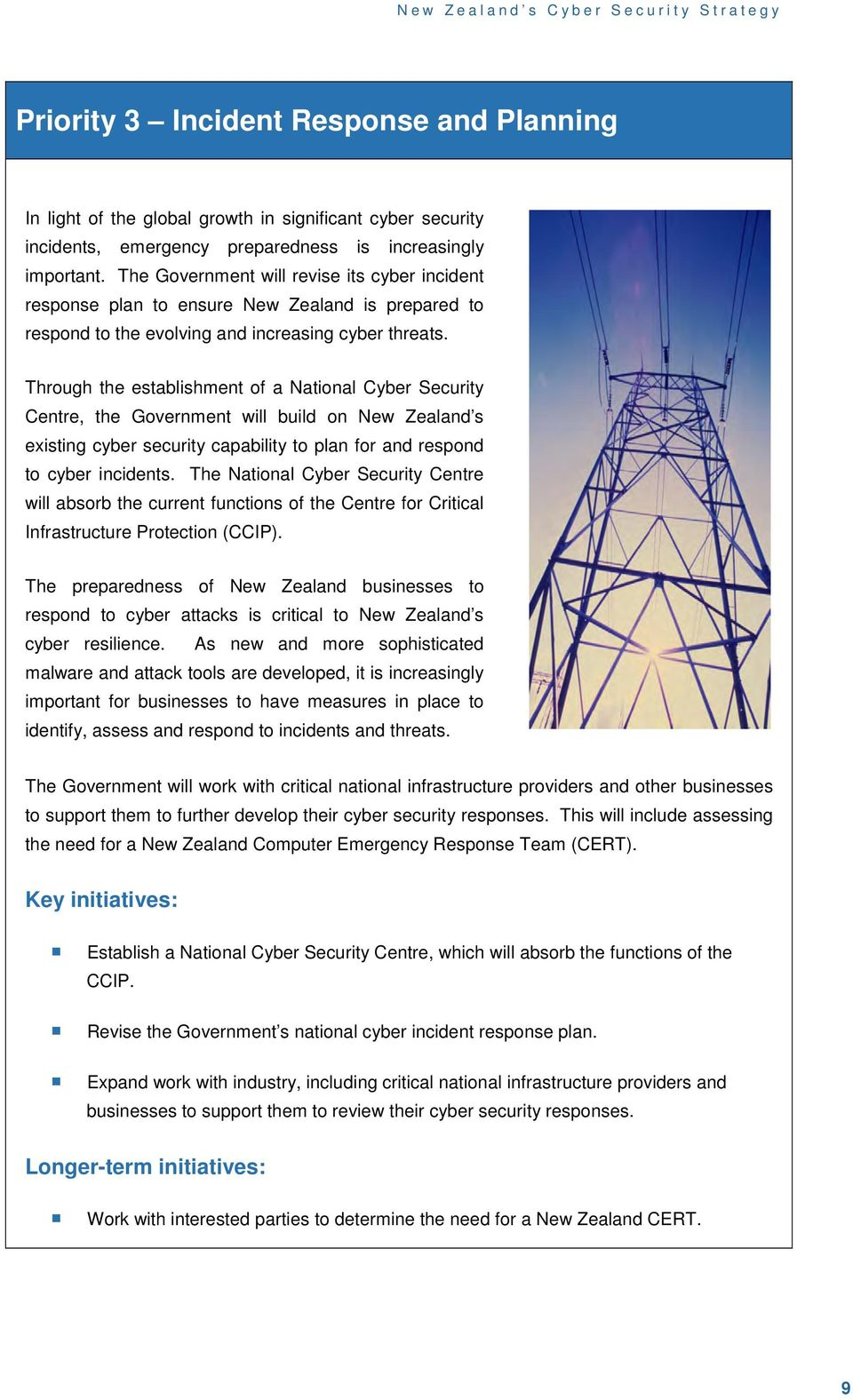 Through the establishment of a National Cyber Security Centre, the Government will build on New Zealand s existing cyber security capability to plan for and respond to cyber incidents.