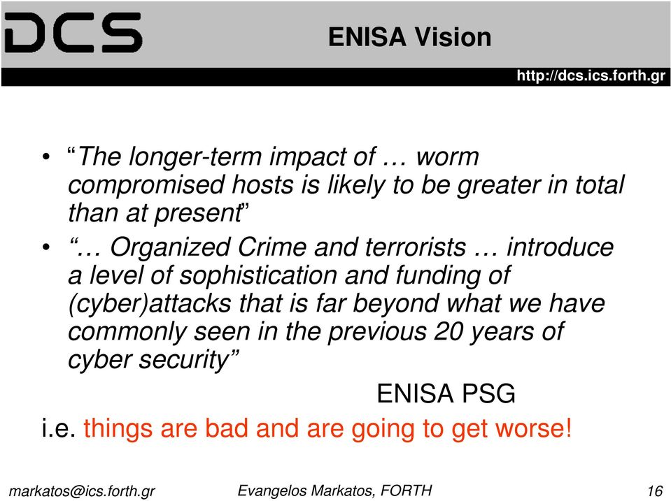 and funding of (cyber)attacks that is far beyond what we have commonly seen in the
