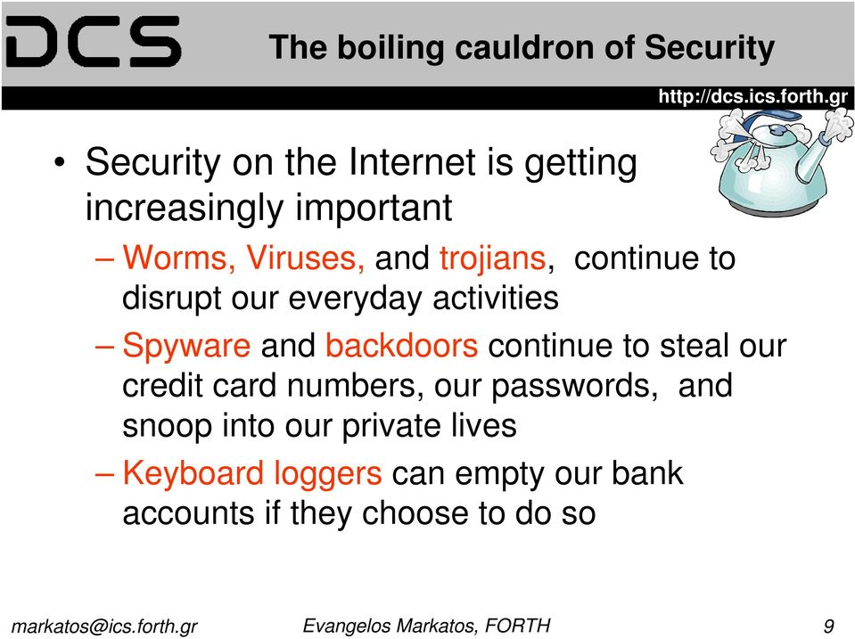 Spywareand backdoors continue to steal our credit card numbers, our passwords, and