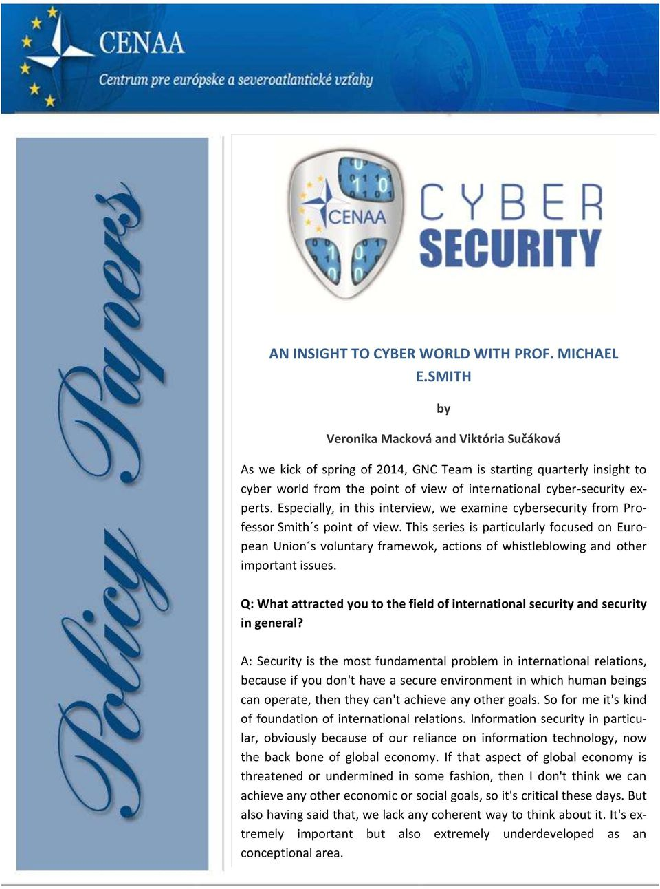 Especially, in this interview, we examine cybersecurity from Professor Smith s point of view.