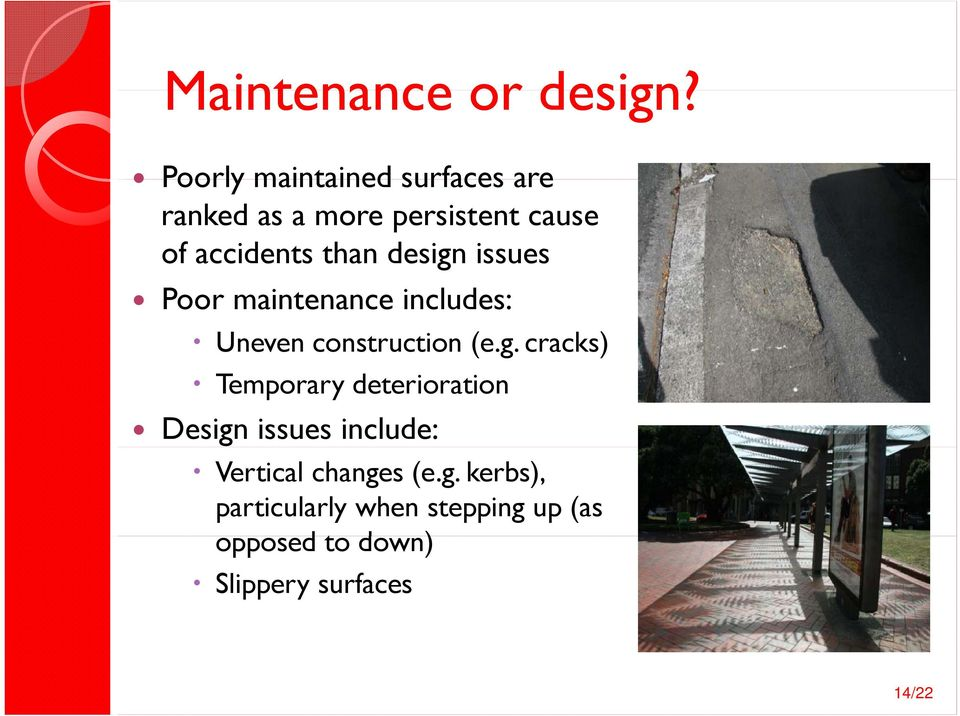 design issues Poor maintenance includes: Uneven construction (e.g. cracks) Temporary deterioration Design issues include: Vertical changes (e.