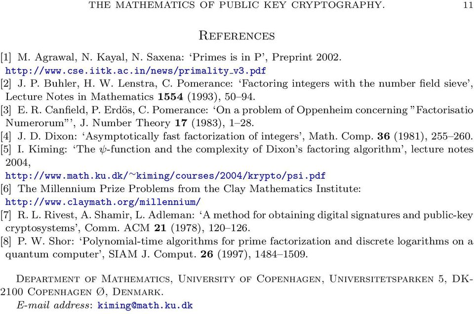 Pomerance: On a problem of Oppenheim concerning Factorisatio Numerorum, J. Number Theory 17 (1983), 1 28. [4] J. D. Dixon: Asymptotically fast factorization of integers, Math. Comp.