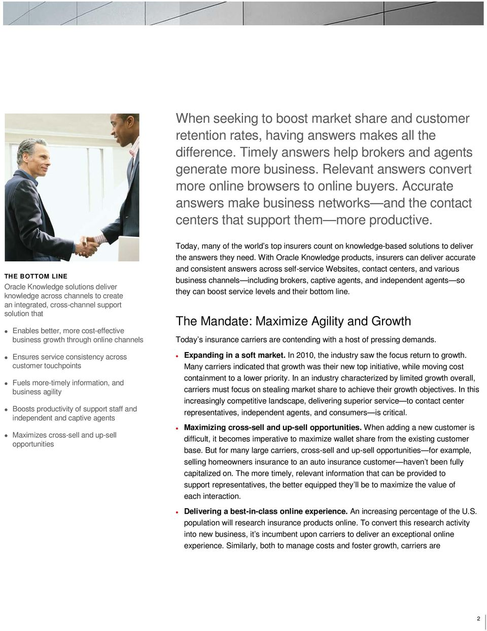 THE BOTTOM LINE Oracle Knowledge solutions deliver knowledge across channels to create an integrated, cross-channel support solution that Enables better, more cost-effective business growth through