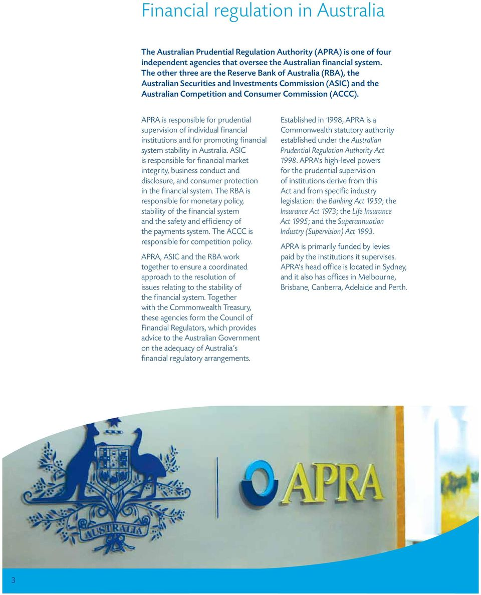 APRA is responsible for prudential supervision of individual financial institutions and for promoting financial system stability in Australia.