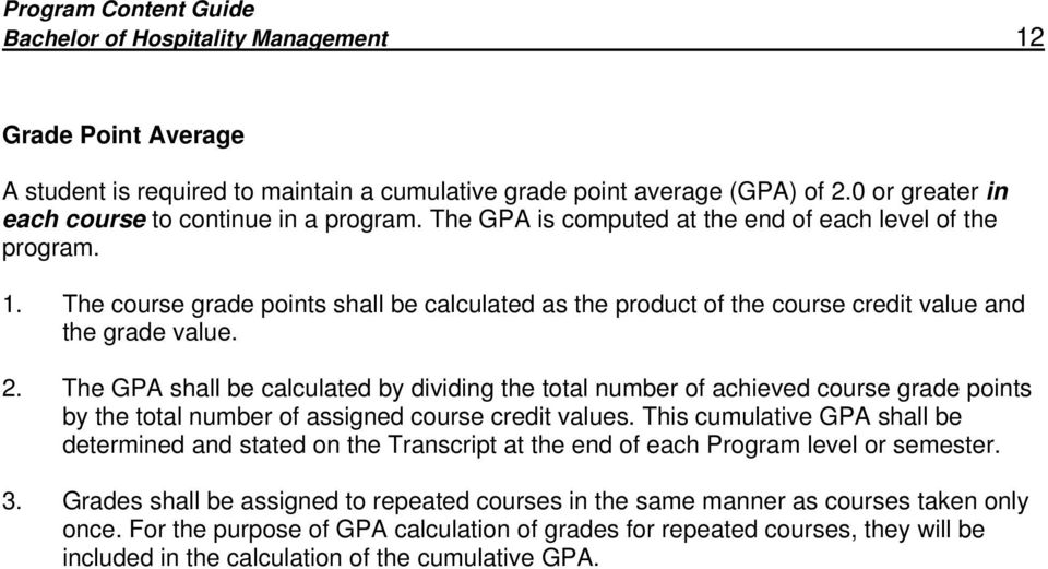 The GPA shall be calculated by dividing the total number of achieved course grade points by the total number of assigned course credit values.