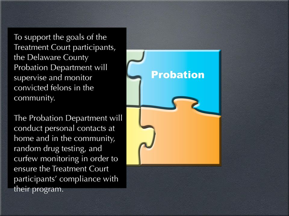 Probation The Probation Department will conduct personal contacts at home and in the community,