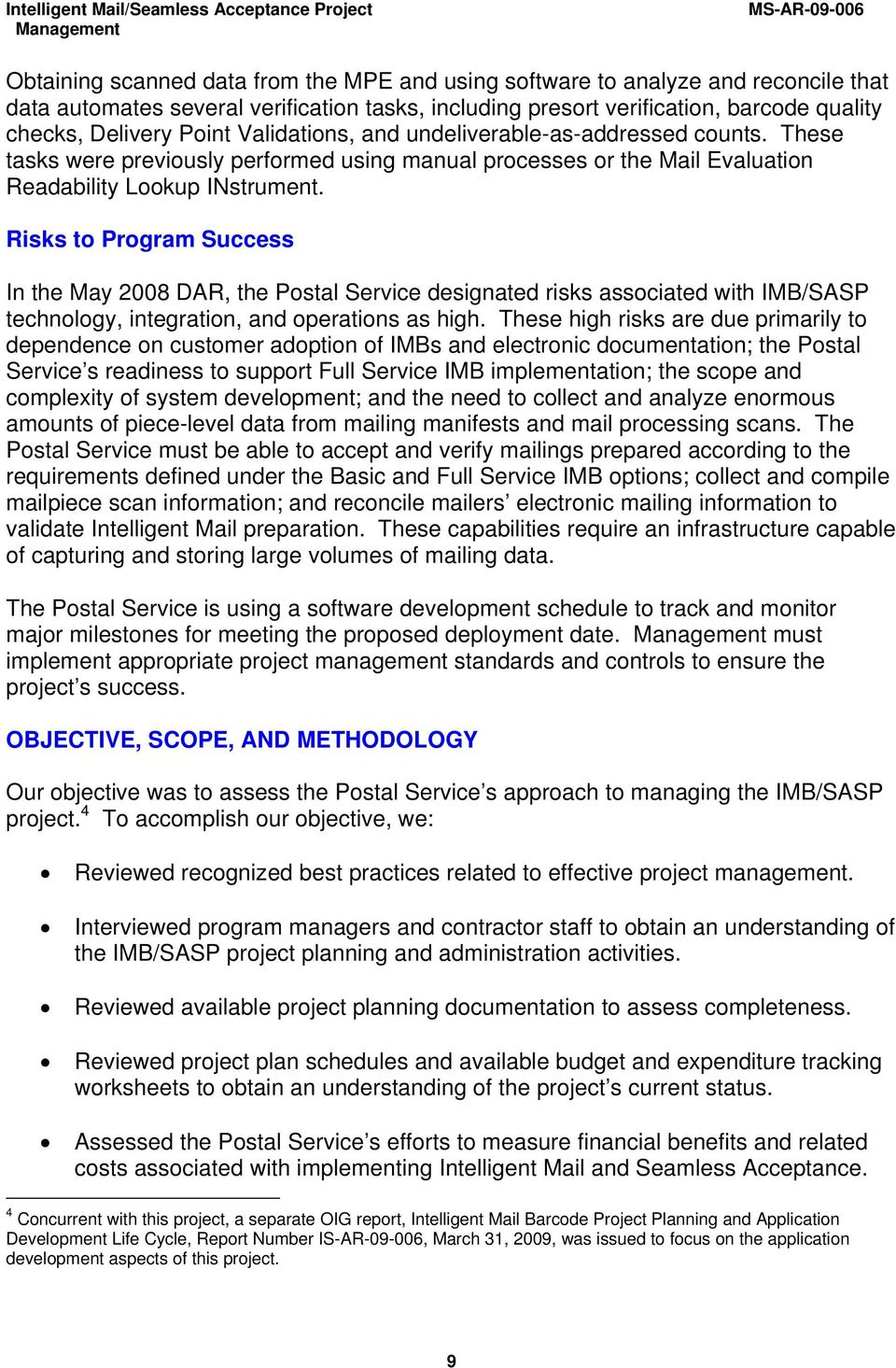 Risks to Program Success In the May 2008 DAR, the Postal Service designated risks associated with IMB/SASP technology, integration, and operations as high.